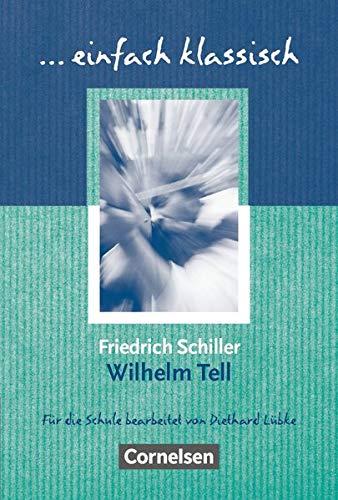 Einfach klassisch - Klassiker für ungeübte Leser/-innen: Wilhelm Tell - Empfohlen für das 8.-10. Schuljahr - Schülerheft