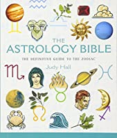 The Astrology Bible: The Definitive Guide To The Zodiac (Mind Body Spirit Bibles)