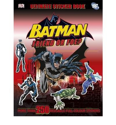 [(Batman Friend or Foe? Ultimate Sticker Book)] [ By (author) DK ] [June, 2012]