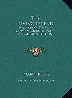 The Living Legend: The Story of the Royal Canadian Mounted Police (Large Print Edition)