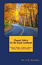 Flannel John's On the Road Cookbook: Food for RVers, Campers, Bikers, Hikers, Hobos and Travelers (Cookbooks for Guys) (Volume 59)
