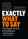 Exactly What to Say: The Magic Words for Influence and