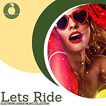 Lets Ride - Electronic Dance Music Collection