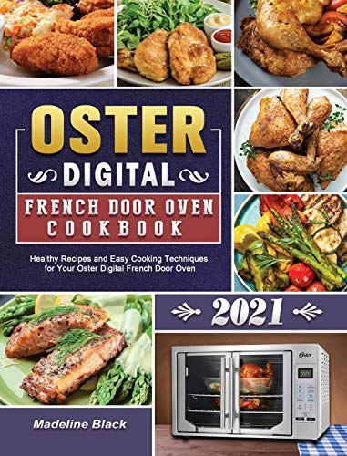 Oster Digital French Door Oven Cookbook 2021: Healthy Recipes and Easy Cooking Techniques for Your Oster Digital French Door Oven