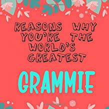 Reasons Why You're The World's Greatest Grammie: Prompted Guided Fill In The Blank Journal Memory Book| Reason Why| What I Love About You- Are Awesome ... Birthday Mothers Day Christmas Greeting Card