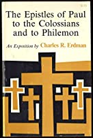 The Epistles of Paul to the Colossians and to Philemon: An Exposition 0664247202 Book Cover