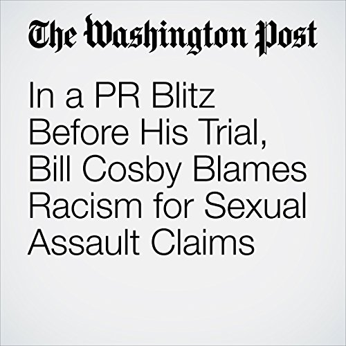 In a PR Blitz Before His Trial, Bill Cosby Blames Racism for Sexual Assault Claims audiobook cover art