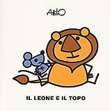 Il leone e il topo. Le mini fiabe di Attilio. Ediz. a colori