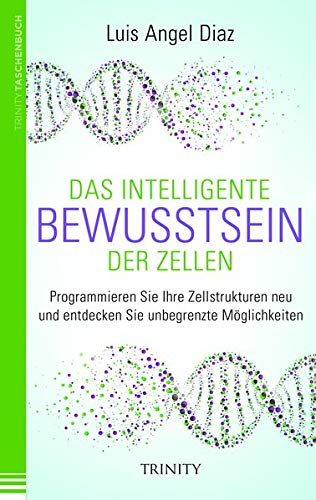 Das intelligente Bewusstsein der Zellen: Programmieren Sie Ihre Zellstrukturen neu und entdecken Sie unbegrenzte Möglichkeiten (Malen für die Seele)