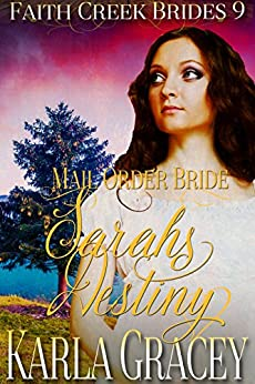 Mail Order Bride - Sarah's Destiny: Clean and Wholesome Historical Western Cowboy Inspirational Romance (Faith Creek Brides Book 9) by [Karla Gracey]