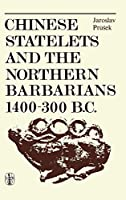 Chinese Statelets and the Northern Barbarians in the Period 1400-300 BC