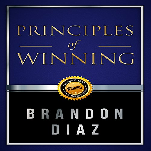 Principles of Winning     The Principles of Winning in Life and in Business              By:                                                                                                                                 Brandon Diaz                               Narrated by:                                                                                                                                 Jim Kent                      Length: 3 hrs and 31 mins     10 ratings     Overall 4.9