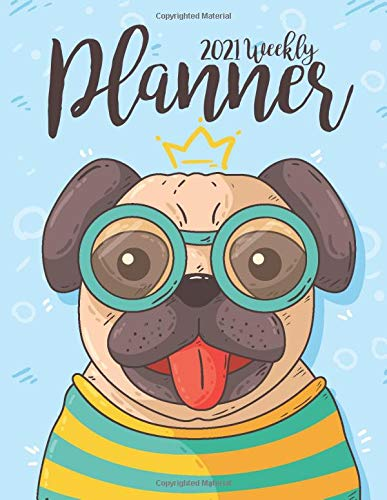 2021 Weekly Planner: Daily Monthly Calendar Schedule Organizer With Holidays For To Do List And Journal Notebook   Pug Dog Design