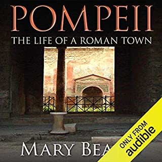 Pompeii - The Life of a Roman Town                   By:                                                                                                                                 Mary Beard                               Narrated by:                                                                                                                                 Phyllida Nash                      Length: 12 hrs and 35 mins     403 ratings     Overall 4.3