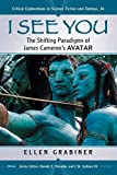 I See You: The Shifting Paradigms of James Cameron's Avatar (Critical Explorations in Science Fiction and Fantasy)