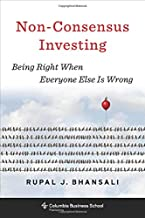 Non-Consensus Investing: Being Right When Everyone Else Is Wrong (Heilbrunn Center for Graham & Dodd Investing Series)
