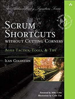 Scrum Shortcuts without Cutting Corners: Agile Tactics, Tools, & Tips (Addison-Wesley Signature Series (Cohn)) (English Edition) por [Goldstein Ilan]