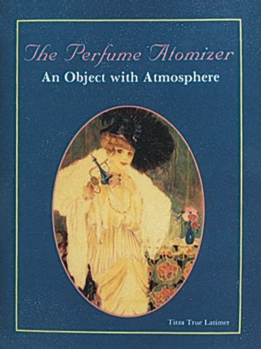 The Perfume Atomizer: An Object with Atmosphere by MS Tirza True Latimer (2007-07-01)
