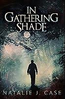 In Gathering Shade: Premium Hardcover Edition