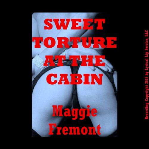 Sweet Torture at the Cabin: A Rough Sex Bondage Fantasy Erotica Story audiobook cover art