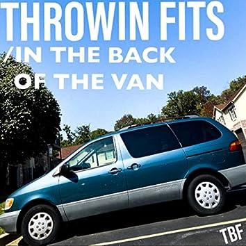 Throwin' Fits in the Back of the Van