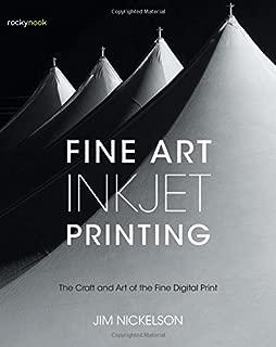Fine Art Inkjet Printing: The Craft and Art of the Fine Digital Print