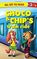 All Set to Read Readers Level 3 Choco and Chips Train Ride