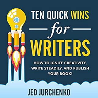 Ten Quick Wins for Writers: How to Ignite Creativity, Write Steadily, and Publish Your Book! audiobook cover art