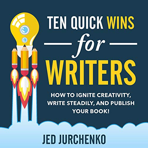 Ten Quick Wins for Writers: How to Ignite Creativity, Write Steadily, and Publish Your Book! Titelbild