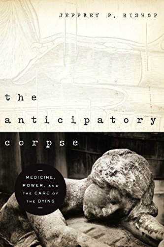 Anticipatory Corpse, The: Medicine, Power, and the Care of the Dying (Notre Dame Studies in Medical Ethics and Bioethics) (English Edition)