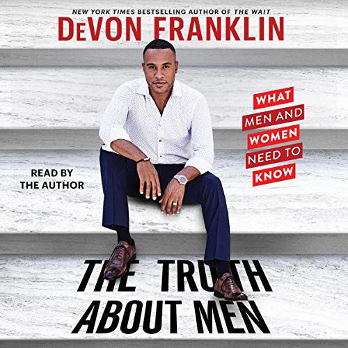 The Truth About Men                   By:                                                                                                                                 DeVon Franklin                               Narrated by:                                                                                                                                 DeVon Franklin                      Length: 7 hrs and 51 mins     826 ratings     Overall 4.7
