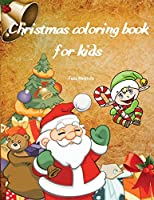 Christmas coloring book for kids: Fun Silly and Unique Designs for Boys and Girls Ages 4-8; 50 Beautiful Pages to Color with Santa Claus, Reindeer, Snowmen & More!; Christmas Gift For Toddlers, Children, and Preschoolers To Enjoy This Holiday Season!
