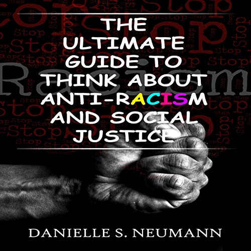 The Ultimate Guide to Think About Anti-Racism and Social Justice cover art