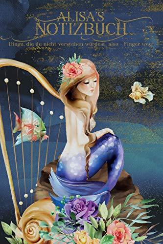 Alisa's Notizbuch, Dinge, die du nicht verstehen würdest, also - Finger weg!: Personalisiertes Heft mit Meerjungfrau