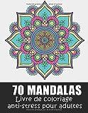Mandala  livre de coloriage Anti-Stress pour adultes: 70 Magnifiques Mandalas à Colorier, Livre de Coloriage pour Adultes, Mandalas Anti-Stress,Pensées Positives,(8.5X11 Inches, 145 pages)