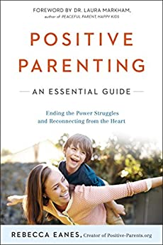 Positive Parenting: An Essential Guide (The Positive Parent Series) by [Rebecca Eanes, Laura Markham]