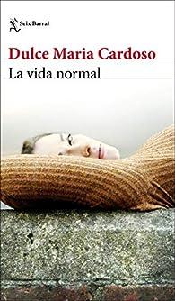 La vida normal par Dulce María Cardoso