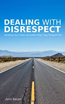 [Jono Bacon]のDealing With Disrespect: Handling your critics, no matter what they throw at you (English Edition)