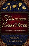 Fractured Ever After: A Collection of Fairy Tale Retellings (JL Anthology Book 7)