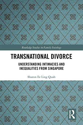 Transnational Divorce: Understanding intimacies and inequalities from Singapore (Routledge Studies in Family Sociology) (English Edition)