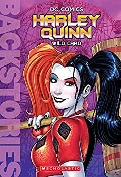 Harley Quinn: Wild Card (Backstories) by [Scholastic, DC Comics, Patrick Spaziante, Paul Dini, Bruce Timm]