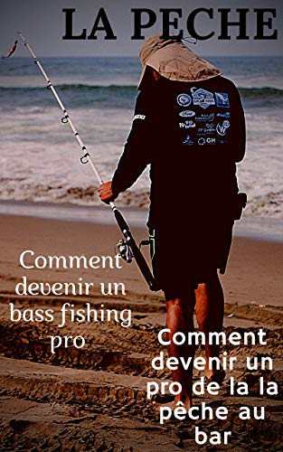 la pêche: [comment devenir un bass fishing pro] [comment devenir un pro de la pêche au bar] (French Edition)