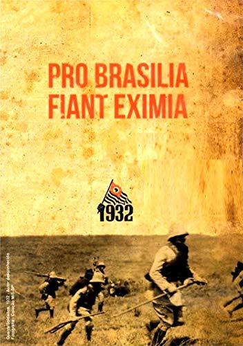 Pro Brasilia Fiant Eximia - Revolução Constituicionalista de 1932