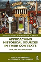 Approaching Historical Sources in their Contexts: Space, Time and Performance (Routledge Guides to Using Historical Sources)