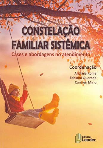 Constelação Familiar Sistêmica - Cases E Abordagens No Atendimento