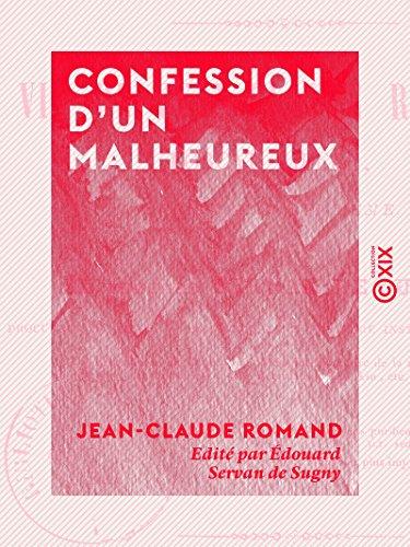 Confession d'un malheureux - Vie de Jean-Claude Romand, forçat libéré, écrite par lui-même