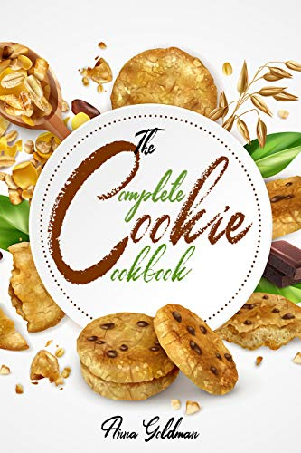 The Complete Cookie Cookbook: 155 Cookie Recipes to Bake at Home, with Love! (Baking Cookbook Book 2) by [Anna Goldman]