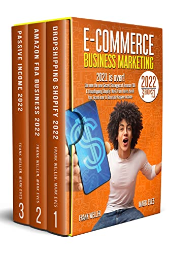 E-COMMERCE BUSINESS MARKETING 2022: 3 Books in 1. 2021 Is Over! Use Now the New Secret Strategies of Amazon FBA & Dropshipping-Shopify. Work from Home, ... to Generate Passive Income (English Edition)
