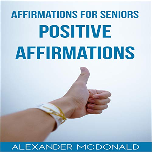 Affirmations for Seniors: Positive Affirmations Audiobook By Alexander McDonald cover art