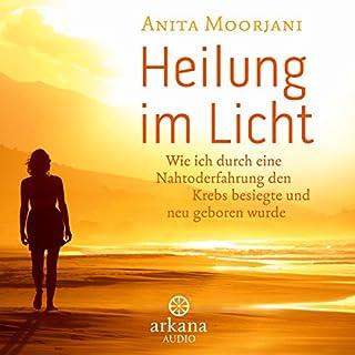 Heilung im Licht     Wie ich durch eine Nahtoderfahrung den Krebs besiegte und neu geboren wurde              Autor:                                                                                                                                 Anita Moorjani                               Sprecher:                                                                                                                                 Nina West                      Spieldauer: 4 Std. und 9 Min.     93 Bewertungen     Gesamt 4,8